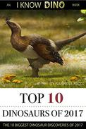 Top 10 Dinosaurs of 2017: The 10 Biggest Dinosaur Discoveries of 2017