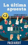 Spanish Novels: Short Stories for High Advanced Learners C2 - Grow Your Vocabulary and Learn Spanish While Having Fun! (La última apuesta)