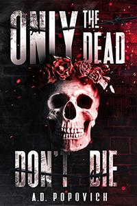 ONLY THE DEAD DON'T DIE