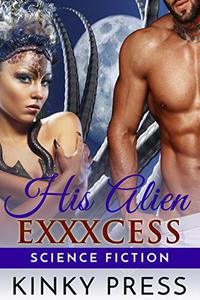 His Alien Exxxcess: Virile Off-world Action