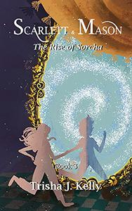 The Rise of Sorcha: Scarlett and Mason Series 1 Book 3