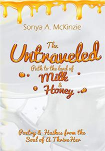 The Untraveled Path to the Land of Milk & Honey: Poetry & Haikus  from the Soul of a ThriveHer™