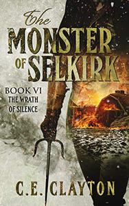 The Monster Of Selkirk Book 6: The Wrath Of Silence