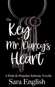The Key to Mr. Darcy's Heart: A Pride & Prejudice Intimate Novella