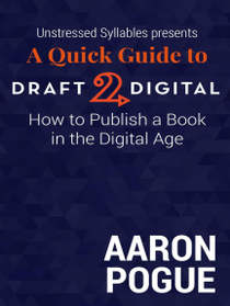 A Quick Guide to Draft2Digital: How to Publish a Book in the Digital Age: Unstressed Syllables Presents