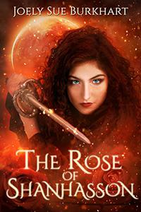 The Rose of Shanhasson: The Shanhasson Trilogy Book 1