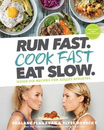 Run Fast. Cook Fast. Eat Slow.: Quick-Fix Recipes for Hangry Athletes|Hardcover