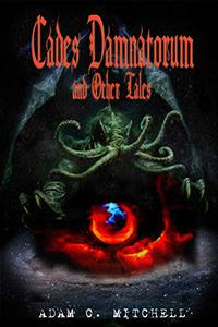 Cades Damnatorum and Other Tales Vol:1