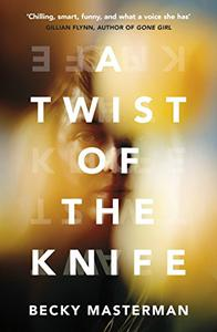A Twist of the Knife: 'A twisting, high-stakes story... Brilliant' Shari Lapena, author of The Couple Next Door