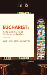 Eucharist: Body and Blood of Christ or a Symbol?