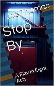 Stop By: A Play in Eight Acts