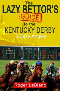 The Lazy Bettor's Guide to the Kentucky Derby: 3 Easy Angles