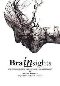 Brainsights: Use neuroscience to live, love, and lead a better life
