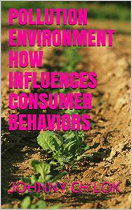 POLLUTION ENVIRONMENT HOW INFLUENCES CONSUMER BEHAVIORS