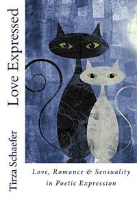 Love Expressed: Love, Romance & Sensuality in Poetic Expression