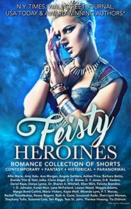 Feisty Heroines Romance Collection of Shorts: Paranormal-Contemporary-Fantasy-Historical