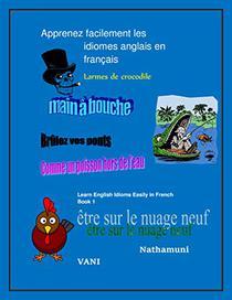 Apprenez facilement les idiomes anglais en français   : Learn English Idioms Easily in French Book 1 (Book1)