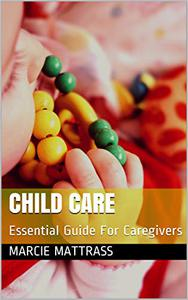 Child Care: Essential Guide For Caregivers