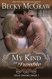 My Kind of Trouble (#1, Texas Trouble)