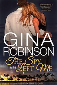 The Spy Who Left Me: An Agent Ex Series Novel