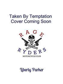 Taken by Temptation: Rage Ryders MC