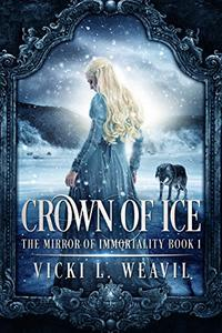 CROWN OF ICE: THE MIRROR OF IMMORTALITY Book One