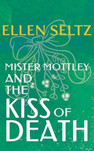 Mister Mottley and the Kiss of Death: An Edmund Mottley Short Mystery
