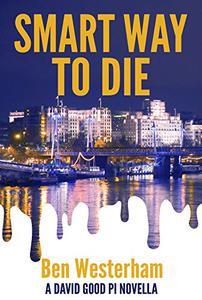 Smart Way to Die: A David Good private investigator novella