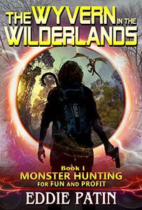 The Wyvern in the Wilderlands: (Monster Hunter - Multiverse & Time Travel Sci-fi Adventure)