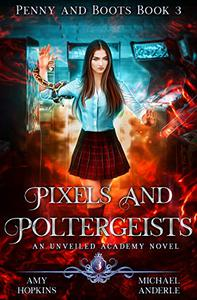 Pixels And Poltergeists: An Unveiled Academy Novel