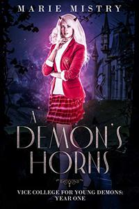 A Demon's Horns: Vice College For Young Demons: Year One