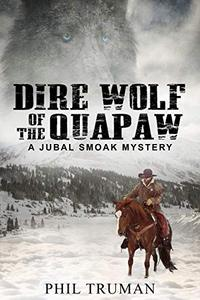 Dire Wolf of the Quapaw: a Jubal Smoak Mystery