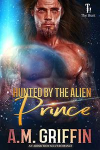 Hunted By The Alien Prince: An Alien Abduction Romance