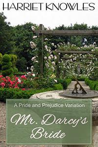 Mr. Darcy's Bride: A Pride and Prejudice Regency Variation