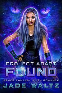 Project: Adapt - Found: A Space Fantasy Alien Romance Series