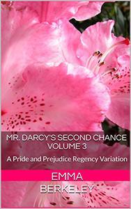 Mr. Darcy's Second ChanceVOLUME 3: A Pride and Prejudice Regency Variation