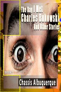 The Day I Met Charles Bukowski And Other Stories...: Funny Short Story Collection - 11 Modern Contemporary Fiction Stories