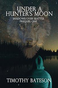 Under A Hunter's Moon: Shadows Over Seattle: Prequels One