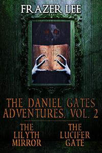 The Daniel Gates Adventures, Vol. 2: The Lilyth Mirror and The Lucifer Gate
