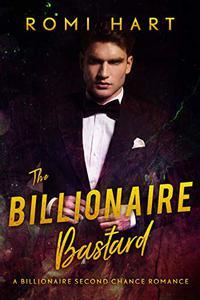 The Billionaire Bastard: A Billionaire Second Chance Romance