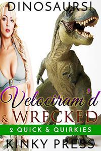 Velociram'd & Wrecked: 2 Quick & Quirky Dino Stories