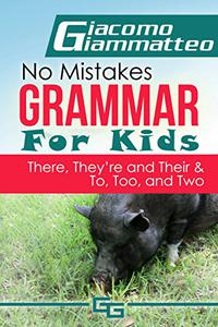"""No Mistakes Grammar for Kids, Volume V, """"There, They're, Their,"""": To, Too, and Two"""