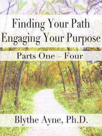 Finding Your Path, Engaging Your Purpose: Parts One Through Four