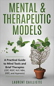 Mental & Therapeutic Models: A Practical Guide to Mind Tools and Brief Therapies
