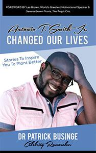 Antonio T. Smith Jr. Changed Our Lives: Stories To Inspire You To Plant Better