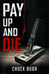 Pay Up and Die: A Dark Psychological Thriller