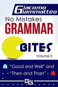 No Mistakes Grammar Bites, Volume II: Good and Well, and Then and Than