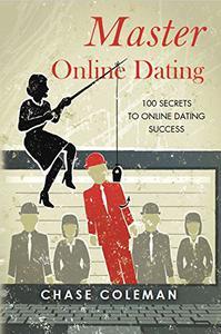 Master Online Dating: 100 Secrets to Online Dating Success