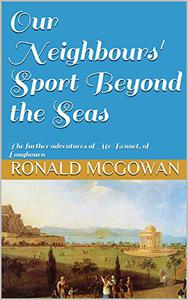 Our Neighbours' Sport Beyond the Seas: The further adventures of Mr Bennet, of Longbourn