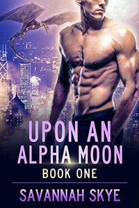Upon an Alpha Moon 1: A Steamy Reverse Harem Paranormal Romance